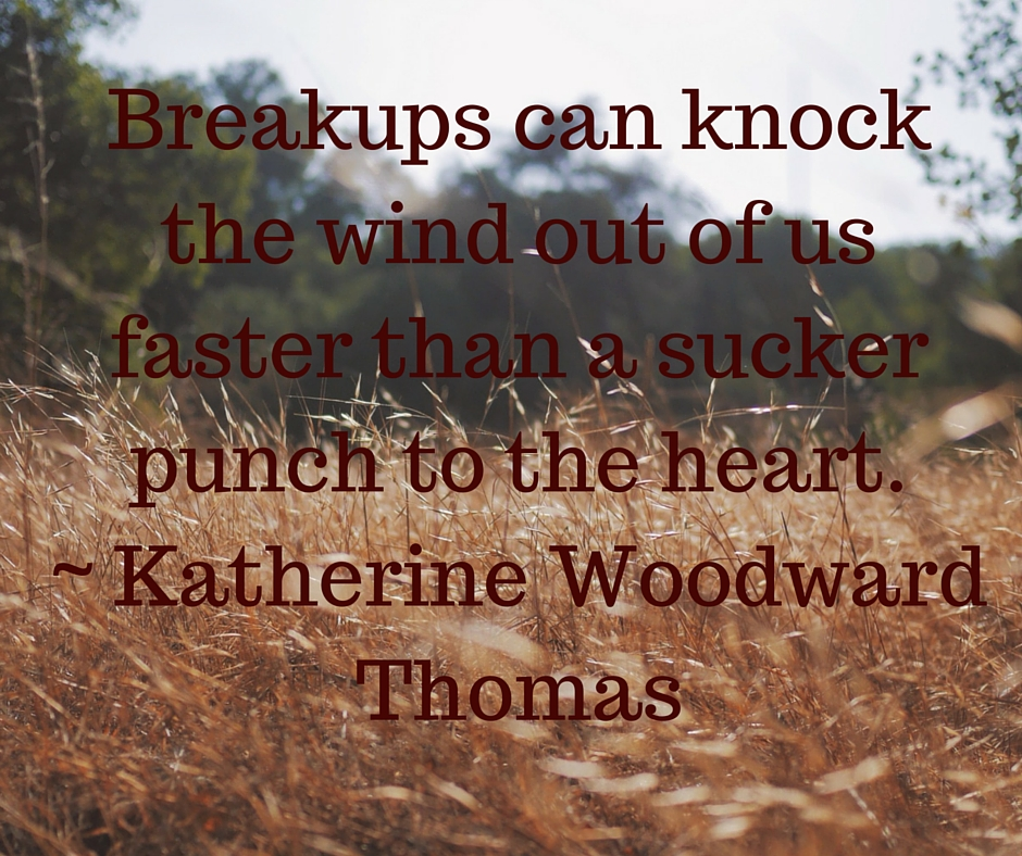 Breakups can knock the wind out of us faster than a sucker punch to the heart. - Katherine Woodward Thomas