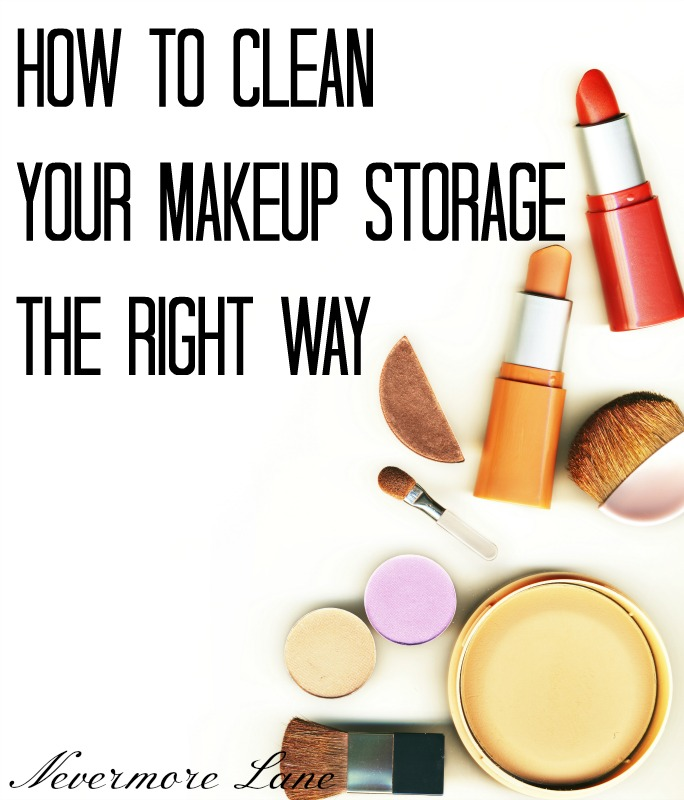 How to Clean Your Makeup Storage the Right Way | Nevermore Lane