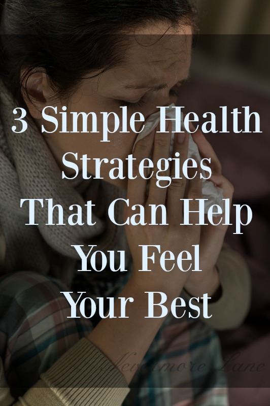 3 Simple Health Strategies That Can Help You Feel Your Best | Nevermore Lane