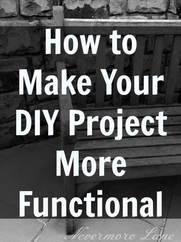 How to Make Your DIY Project More Functional | Nevermore Lane #DIY