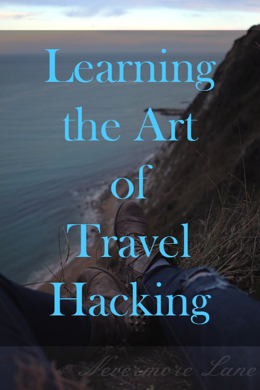 Learning the Art of Travel Hacking | Nevermore Lane #Travel #TravelHacking #HowTo