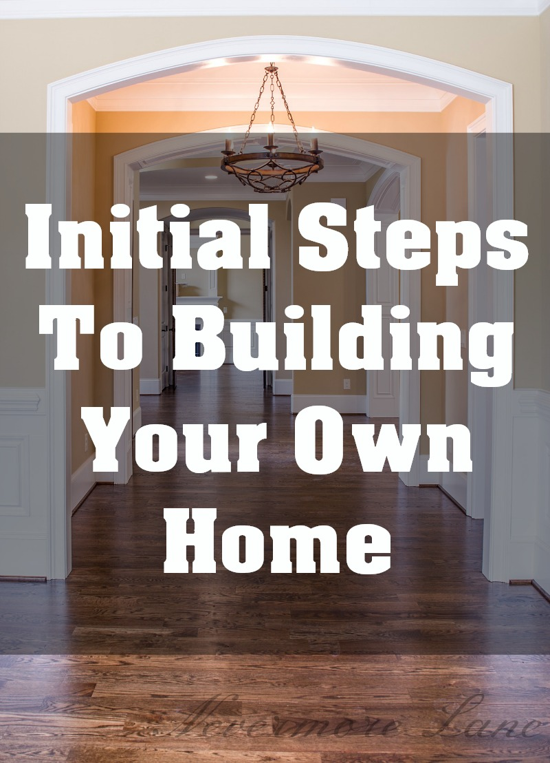 The initial steps to building your own home nevermore lane for Steps to building your own home