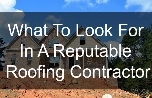 What To Look For In A Reputable Roofing Contractor
